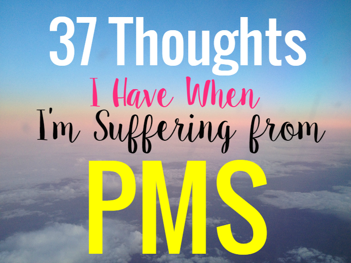 PMS Thoughts