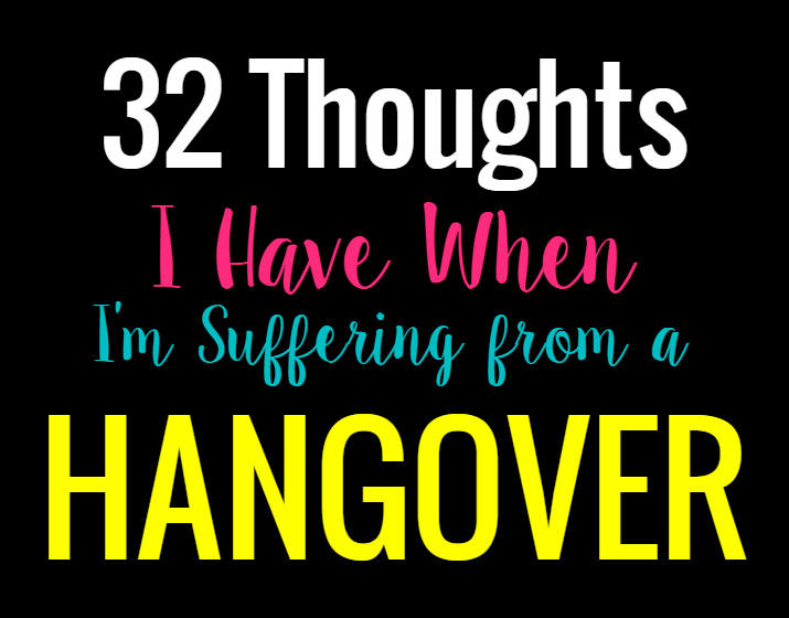 thoughts I have when suffering from a hangover